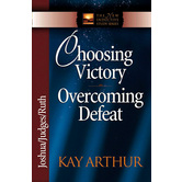 Choosing Victory, Overcoming Defeat: Joshua, Judges, Ruth, New Inductive Study Series, by Kay Arthur