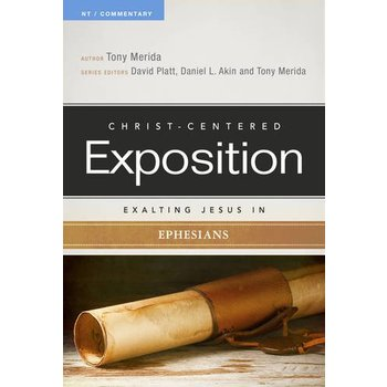 Christ-Centered Exposition Commentary: Exalting Jesus in Ephesians
