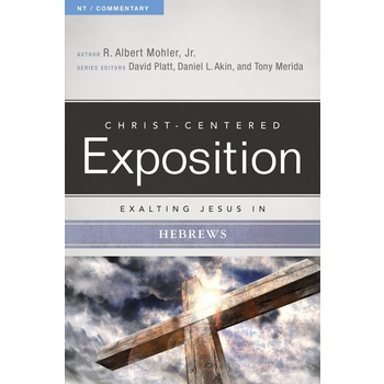 Exalting Jesus in Hebrews, Christ-Centered Exposition Commentary, by R. Albert Mohler, Jr.
