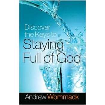 Discover the Keys to Staying Full of God, by Andrew Wommack