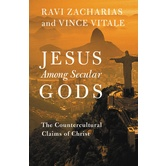 Jesus Among Secular Gods: The Countercultural Claims of Christ, by Ravi Zacharias and Vince Vitale