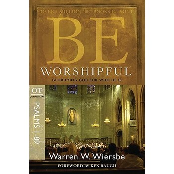 Be Worshipful (Psalms 1-89): Glorifying God for Who He Is