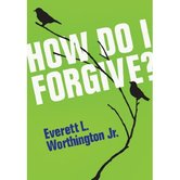 How Do I Forgive, by Everett L. Worthington Jr, Mini Book