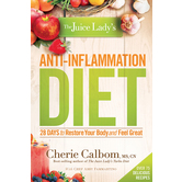 The Juice Lady's Anti-Inflammation Diet: 28 Days to Restore Your Body & Feel Great, by Cherie Calbom