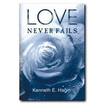 Love Never Fails, by Kenneth E. Hagin