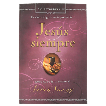 Jesus Siempre: Descubre El Gozo En Su Presencia, by Sarah Young