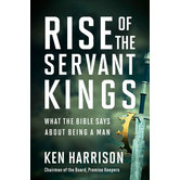 Rise of the Servant Kings, by Ken Harrison, Hardcover