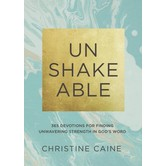 Unshakeable: 365 Devotions For Finding Unwavering Strength In Gods Word, by Christine Caine