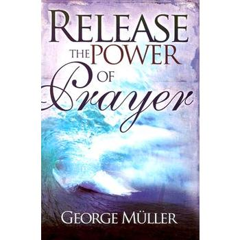 Release the Power of Prayer, by George Muller