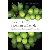 Essential Guide to Becoming a Disciple: Eight Sessions for Mentoring and Discipleship, by Greg Ogden