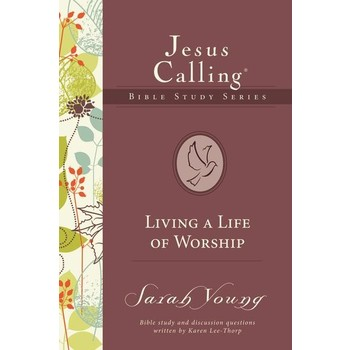 Living A Life Of Worship, Jesus Calling Bible Study Series, by Sarah Young and Karen Lee-Thorp