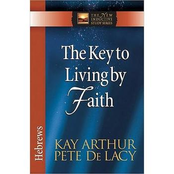 New Inductive Study Series: The Key to Living by Faith: Hebrews