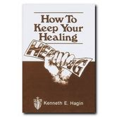 How to Keep Your Healing, by Kenneth E. Hagin