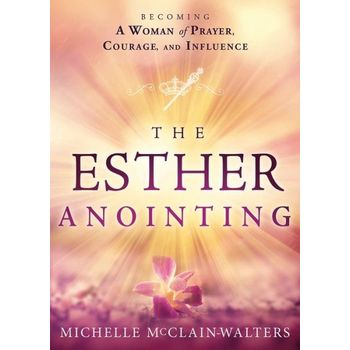 The Esther Anointing: Activating Your Divine Gifts to Make a Difference, by Michelle McClain-Walters