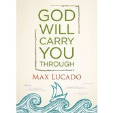 God Will Carry You Through, by Max Lucado