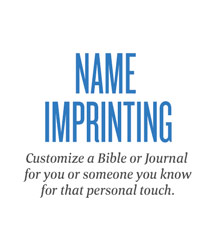 Name Imprinting - Customize a Bible or journal for you or someone you know for that personal touch.