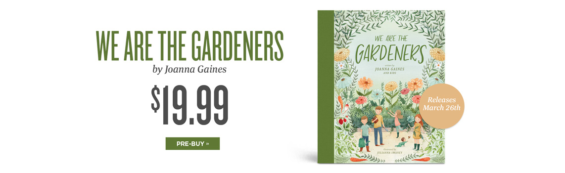 We Are the Gardeners by Joanna Gaines - $19.99